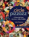 "Circle Pizzazz: 12 Vibrant Quilt Projects • Easy Curvesâ€""Endless Possibilities"