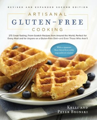 Artisanal Gluten-Free Cooking: 275 Great-Tasting, From-Scratch Recipes from Around the World, Perfect for Every Meal and for Anyone on a Gluten-Free Diet-and Even Those Who Arent