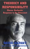 Theodicy and Responsibility: Eliezer Berkovits' Response to the Holocaust (Human Responsibility in the Thought of Eliezer Berkovits)