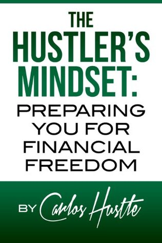 THE HUSTLER'S MINDSET: PREPARING YOU FOR FINANCIAL FREEDOM (The Hustle:)