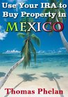Use Your IRA to Buy Property in Mexico (Wise Investments)