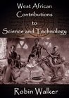 West African Contributions to Science and Technology (Reklaw Education Lecture Series)