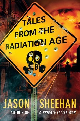 Tales From the Radiation Age  - Jason Sheehan