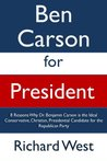 Ben Carson for President: 8 Reasons Why Dr. Benjamin Carson is the Ideal Conservative, Christian, Presidential Candidate for the Republican Party [Article]