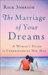 Marriage of Your Dreams, The: A Woman's Guide to Understanding Her Man