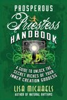 Prosperous Priestess Handbook: A Guide to Unlock the Secret Riches of Your Inner Creation Goddess