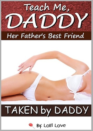 Teach Me, Daddy: Her Father's Best Friend (Taken by Daddy)
