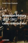 American History, 1859-1861. Causes of the Civil War