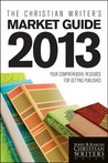 The Christian Writer's Market Guide 2013: Your Comprehensive Resource for Getting Published (Christian Writers' Market Guide)