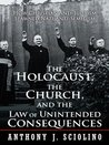 The Holocaust, the Church, and the Law of Unintended Consequences : How Christian Anti-Judaism Spawned Nazi Anti-Semitism