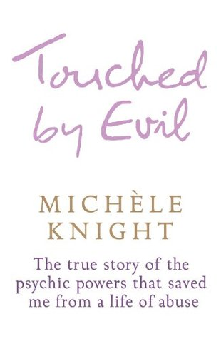 Touched by Evil: The True Story of the Psychic Powers That Saved Me From A Life of Abuse