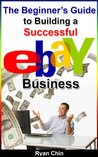 The Beginner's Guide to Building a Successful eBay Business