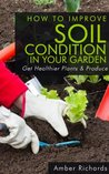 How To Improve Soil Condition in Your Garden by Amber Richards