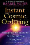 Instant Cosmic Ordering: Using Your Emotions to Get the Life You Want, Now!
