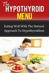 The Hypothyroid Menu: Eating Well With The Natural Approach To Hypothyroidism