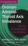 Ovarian-Adrenal-Thyroid Axis Imbalance: Why Your Thyroid Medications May Not Be Working (Dr. Lam's Adrenal Recovery Series)