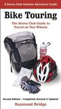 Bike Touring: The Sierra Club Guide to Travel on Two Wheels (Sierra Club Outdoor Adventure Guide)