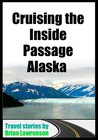 Cruising the Inside Passage Alaska (USA and Canada)