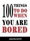 100 Things To Do When You Are Bored