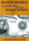 Blood Money : the Civil War and the Federal Reserve