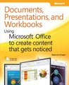 Documents, Presentations, and Workbooks: Using Microsoft® Office to Create Content That Gets Noticed: Using Microsoft® Office to Create Content That Gets Noticed