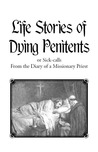 Life Stories of Dying Penitents by A Missionary Priest