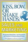 Kiss, Bow, or Shake Hands, Sales and Marketing: The Essential Cultural Guide—From Presentations and Promotions to Communicating and Closing