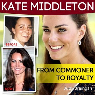 Kate Middleton: From Commoner To Royalty  by  Judy Breingan