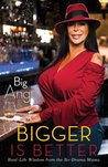Bigger Is Better by Big Ang