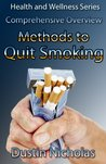 Methods To Quit Smoking - Comprehensive Overview (Health and Wellness Series)