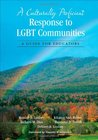 A Culturally Proficient Response to LGBT Communities: A Guide for Educators