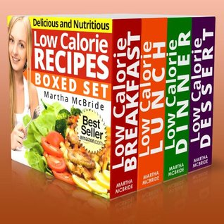 The Low Calorie Cookbook Boxed Set: Quick and Easy Recipes for Weight Loss  by  Martha McBride