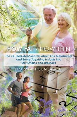 How Fat - How Thin: The 101 Best-Kept Secrets about Our Metabolism and Some Surprising Insights Into Our Origins and Lifestyles  by  Fran Smith