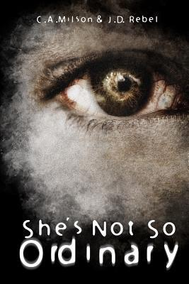She's Not So Ordinary by C.A. Milson