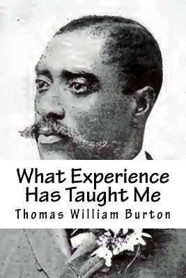 What Experience Has Taught Me: An Autobiography of Thomas William Burton Thomas William Burton