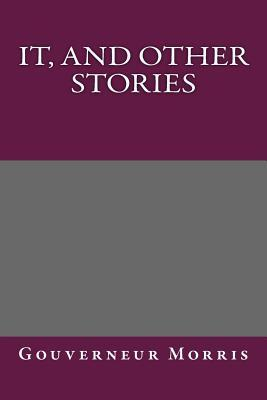 It, and Other Stories  by  Gouverneur Morris