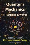 Quantum Mechanics 1: Particles and Waves (Everyone's Guide Series)