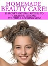 Homemade Beauty Care! 30 Secret Natural Recipes To Creating A... by Mabel Roark