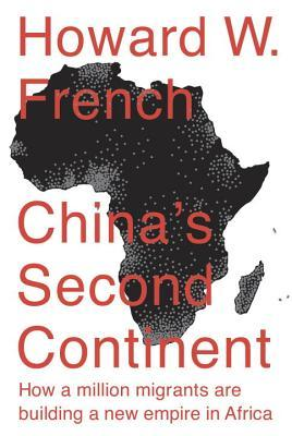 China's Second Continent: How a Million Migrants Are Building a New Empire in Africa