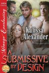 A Submissive by Design (Siren Publishing Menage Everlasting)
