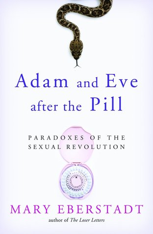 Adam and Eve After the Pill by Mary Eberstadt