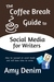 The Coffee Break Guide to Social Media for Writers: How to Succeed on Social Media and Still Have Time to Write