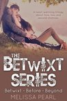 The Betwixt Series: Betwixt, Before, Beyond