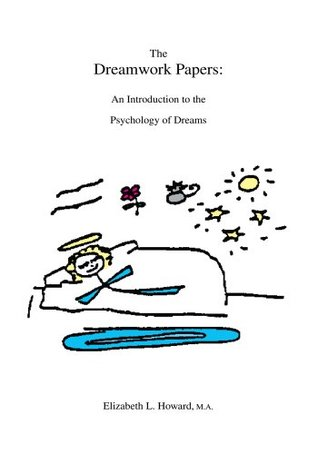 THE DREAMWORK PAPERS: : AN INTRODUCTION TO THE PSYCHOLOGY OF DREAMS  by  Elizabeth Howard MA