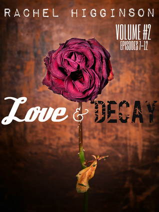 Read online Love and Decay: Volume Two (Love and Decay #7-12) PDF by Rachel Higginson