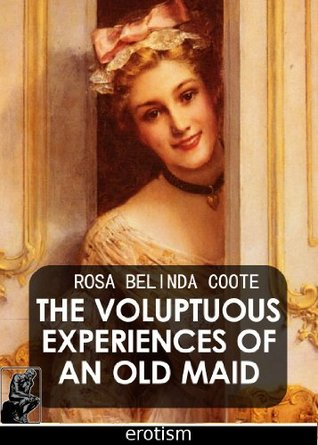 The Voluptuous Experiences of an Old Maid Rosa Coote