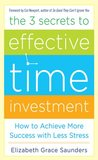 The 3 Secrets to Effective Time Investment: Achieve More Success with Less Stress