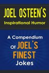 Joel Osteen s Inspirational Humor - A Compendium Of Joel Osteen s Finest Jokes (I Declare, Your Best Life Now, Every Day a Friday, Your Best Life Begins Each Morning, Become a Better You)