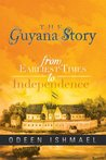 The Guyana Story : From Earliest Times to Independence