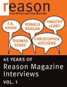 F.A. Hayek, Ronald Reagan, Christopher Hitchens, Thomas Szasz, and Timothy Leary: 45 Years of Reason Magazine Interviews - Vol. I